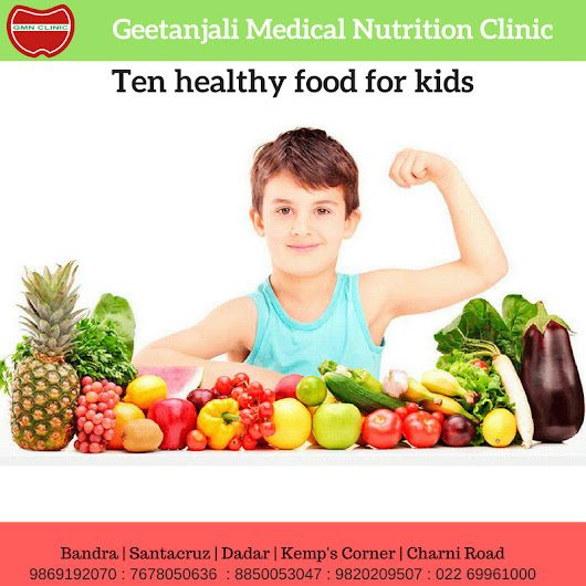 Ten healthy food for kids - dietican in mumbai