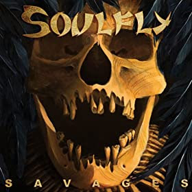 Soulfly - Savages. click to purchase on Amazon.com