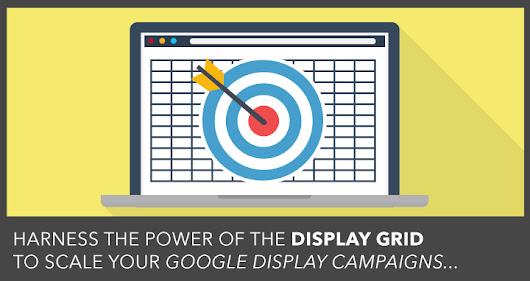 The Display Grid | Scale Google Display Campaigns