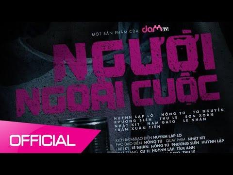 DAMtv - Người Ngoài Cuộc - OFFICIAL Trailer