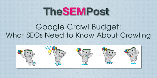 Google Crawl Budget: What SEOs Need to Know About Googlebot Crawling
