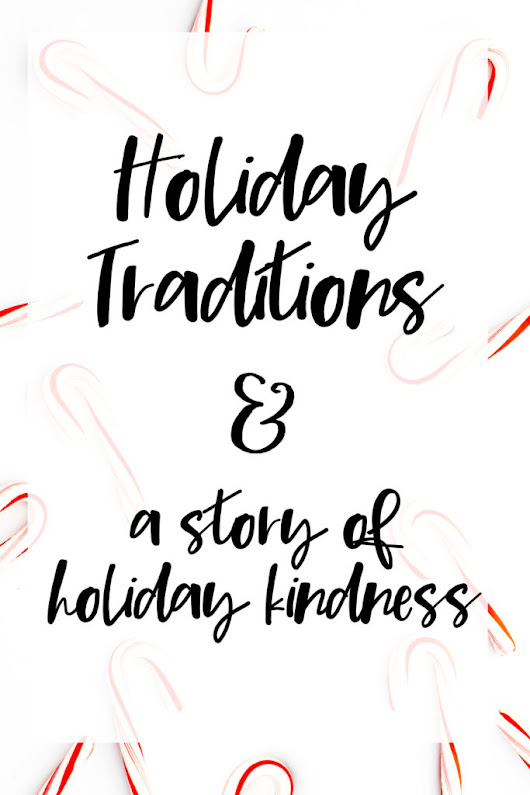 Holiday Traditions & a Story of Holiday Kindness {Day 11 of Blogmas}