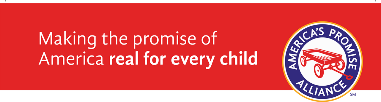 America's Promise Alliance - Making the promise of America real for every child