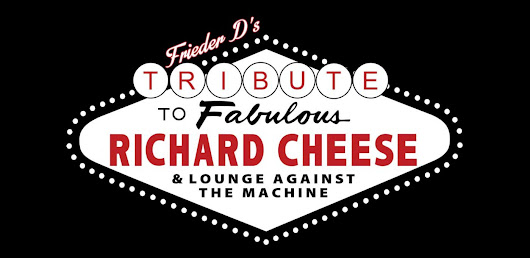 A Tribute To Fabulous Richard Cheese & Lounge Against The Machine | Home Of Frieder D
