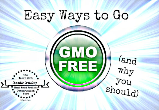 Easy Ways to Go GMO-Free (and Why You Should) - The Organic Prepper