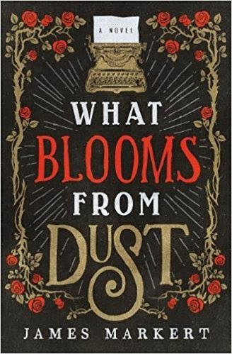 { What Blooms from dust by James Markert - TLC Book Tour }