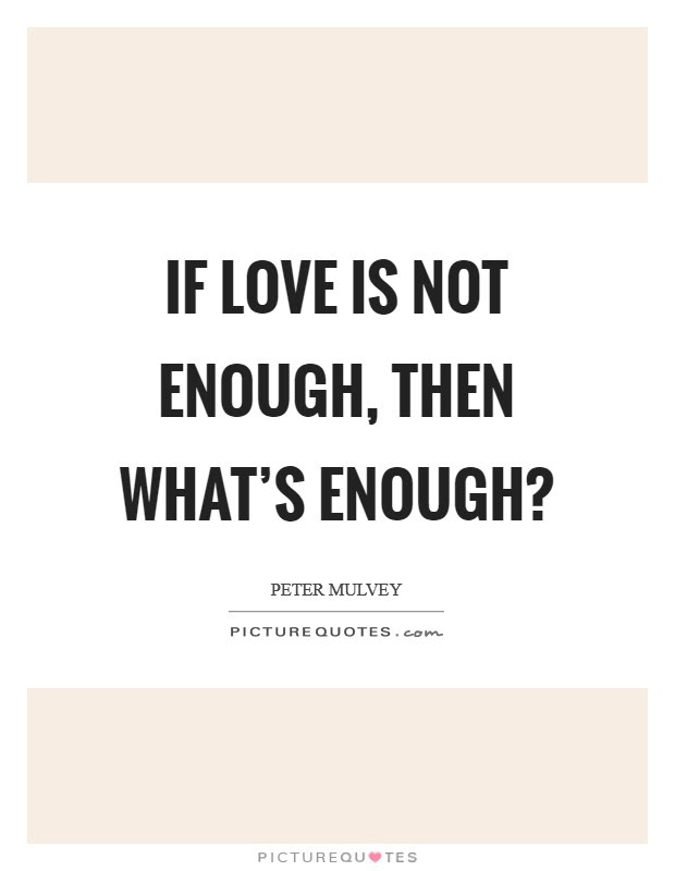 If Love Is Not Enough Then Whats Enough Picture Quotes