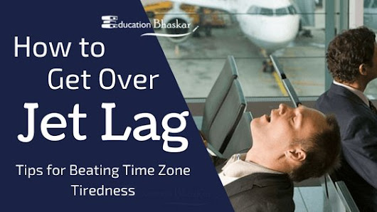 How to Get Over Jet Lag – 10 Tips for Beating Time Zone Tiredness