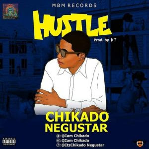Download Music Mp3:- Chikado Negustar – Hustle