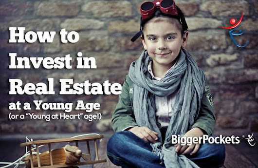 "How to Start Investing In Real Estate at a Young Age (or a ""Young at Heart"" Age)"