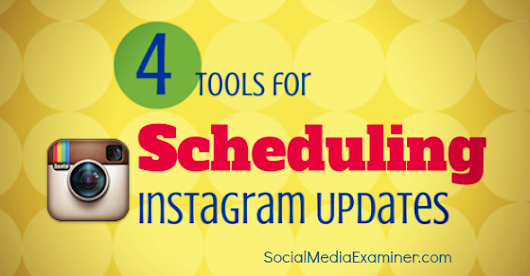 4 Instagram Tools for Scheduling Instagram Updates |