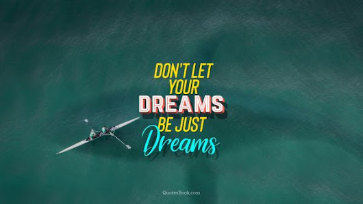 Don't let your dreams be just dreams. - Quote by Unknown Authors