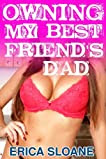 Owning My Best Friend's Dad (an erotic story)