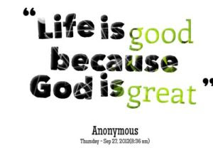 When Life Is Good We Still Need God Greenville University Papyrus