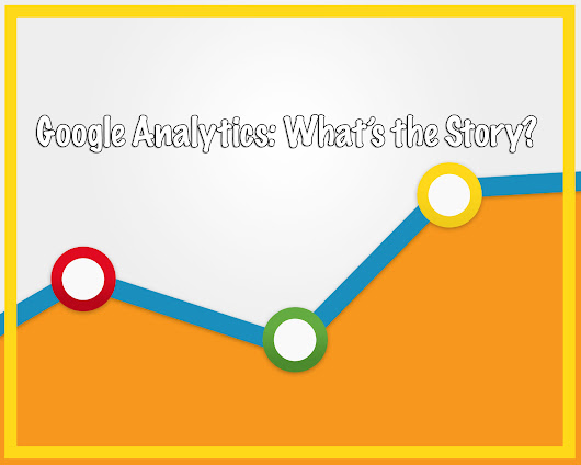 Google Analytics: What's the Story? - Let Me Organise You