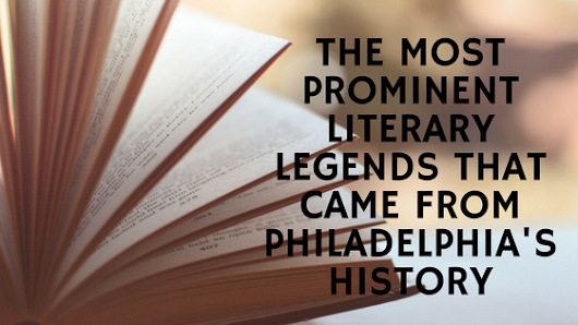 The Most Prominent Literary Legends That Came From Philadelphia's History