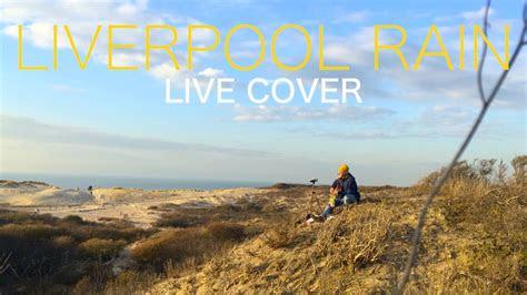 liverpool rain racoon cover youtube