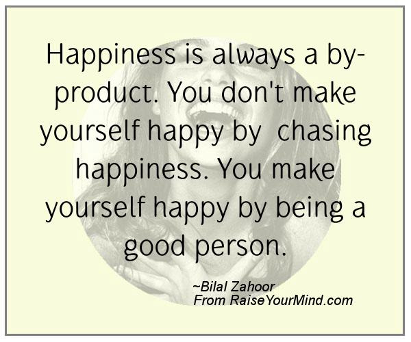 Happiness Quotes Happiness Is Always A By Product You Dont Make