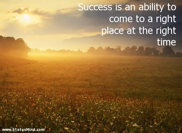 Success Is An Ability To Come To A Right Place At Statusmindcom