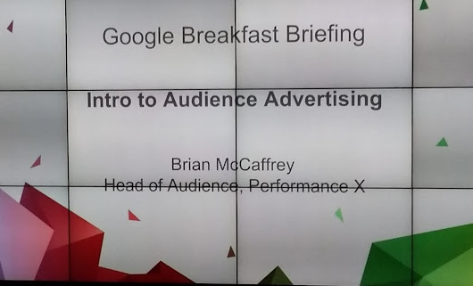 Google Breakfast Briefing: Audience Advertising -