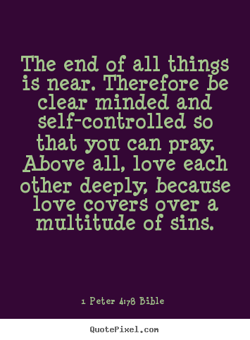 Quotes About Love The End Of All Things Is Near Therefore Be