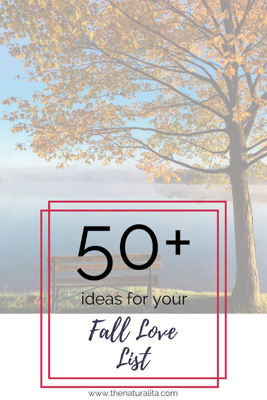 50+ Ideas for your Fall Love List - The Naturalita