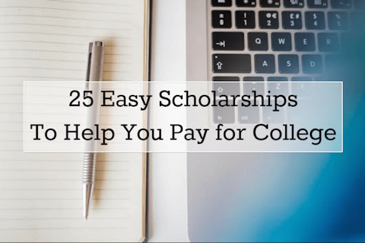 25 Easy Scholarships To Help You Pay for College