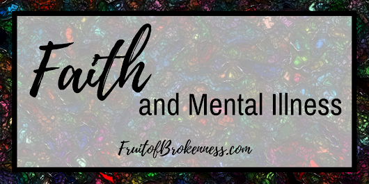 Faith and Mental Illness - Fruit of Brokenness