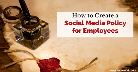 How to Create a Social Media Policy for Employees - Andrea Vahl