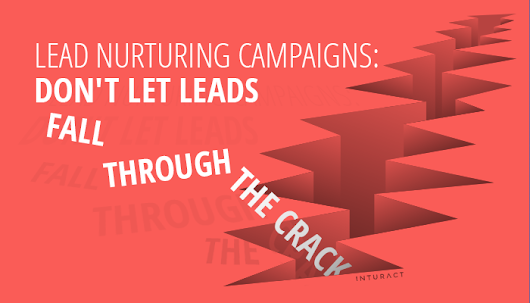 Lead Nurturing Campaigns: Don't Let Leads Fall Through The Crack