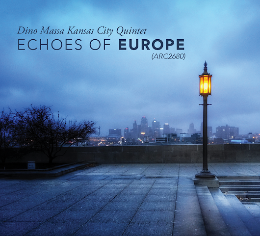 "Presenting ""Echoes of Europe"" (ARC-2680) – by Dino Massa Kansas City Quintet"