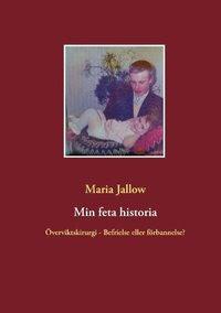 Bokomslag Min feta historia : Överviktskirurgi - Välsignelse eller förbannelse? (häftad)
