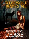 The Werewolf Wants Me - Jackson Dean Chase