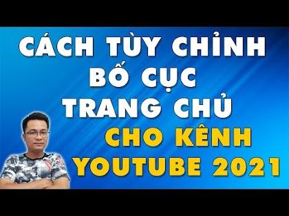 Hướng dẫn tùy chỉnh bố cục trang chủ cho kênh Youtube 2021