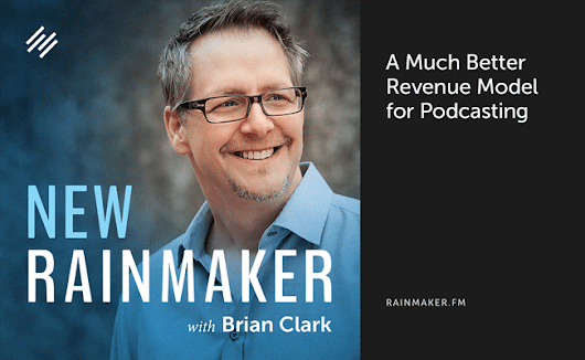 A Much Better Revenue Model for Podcasting | Rainmaker.FM