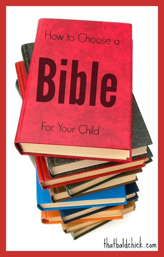How to Choose a Bible for Your Child — That Bald Chick®