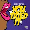 City Girls - You Tried It (Clean / Dirty / Intro Clean / Intro Dirty) - Single