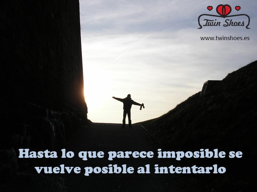 Hasta Lo Que Parece Imposible Se Vuelve Posible Al Intentarlo