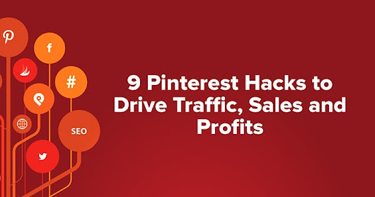 9 Pinterest Hacks to Drive Traffic, Sales and Profits