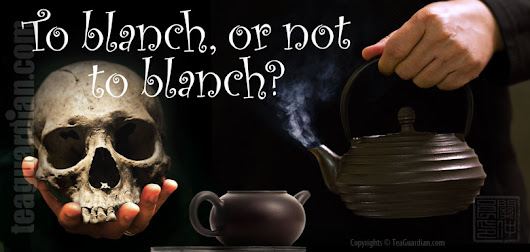 To blanch or not to blanch? That is the question | Tea Guardian