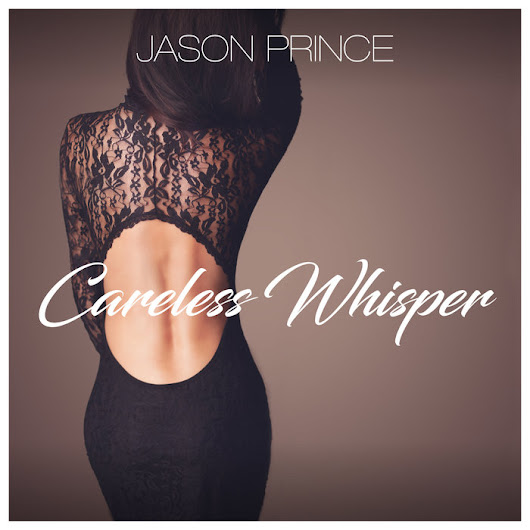 Buy Careless Whisper by Jason Prince on MP3, WAV, FLAC, AIFF & ALAC at Juno Download