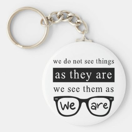 We Do Not See Things As They Are Keychain