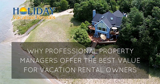 Why Professional Property Managers Offer the Best Value for Vacation Rental Owners - Holiday Vacation Rentals