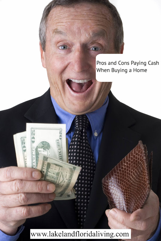 The Pros and Cons of Buying a Home Paying Cash - Lakeland Real Estate