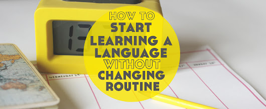 How to Start Learning a Language Without Changing Your Routine - Lindsay Does Languages