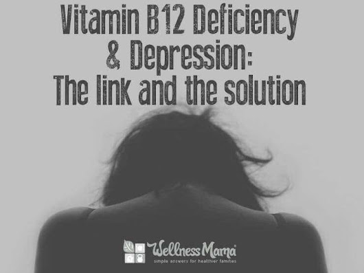 Vitamin B12 Deficiency and Depression - Wellness Mama