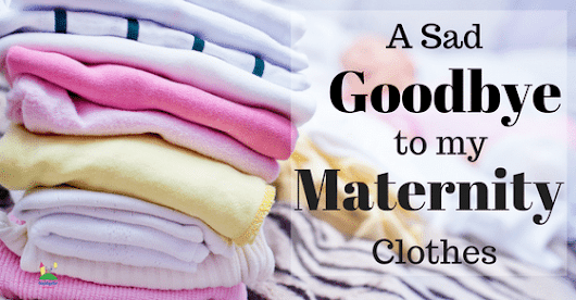 A Sad Goodbye to Maternity Clothes