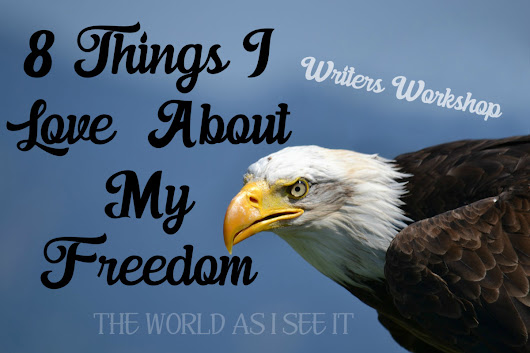 8 Things I Love About My Freedom - The World As I See It