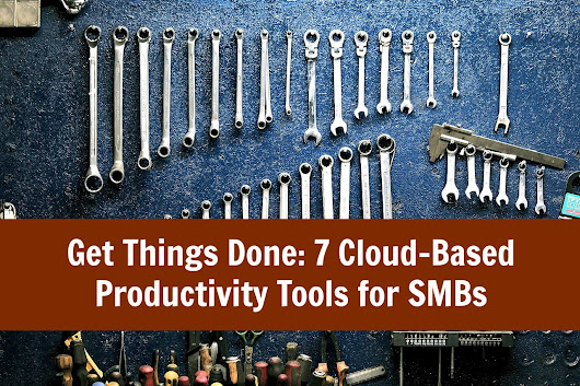 Get Things Done: 7 Cloud-Based Productivity Tools for SMBs | RiveraWrites