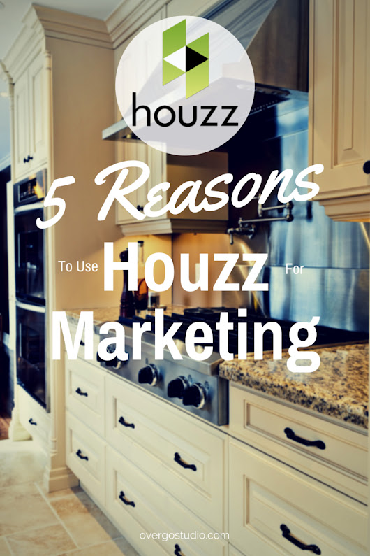 Houzz for Marketing - Five Irrefutable Reasons to Use it